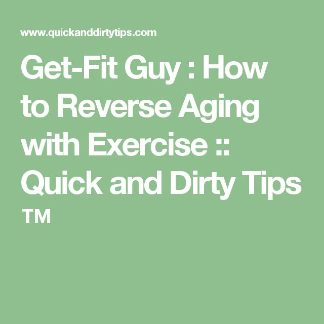 Get-Fit Guy : How to Reverse Aging with Exercise :: Quick and Dirty Tips ™