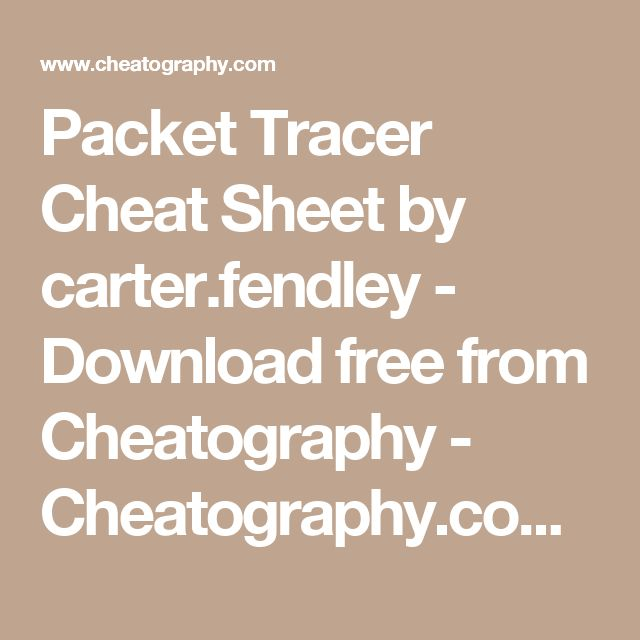 Packet Tracer Cheat Sheet by carter.fendley - Download free from Cheatography - Cheatography.com: Cheat Sheets For Every Occasion