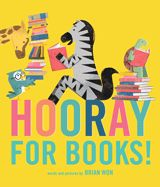 Hooray for Books! | Brian Won | Houghton Mifflin Harcourt | 9 / 12 / 2017 | ISBN: 9780544748026