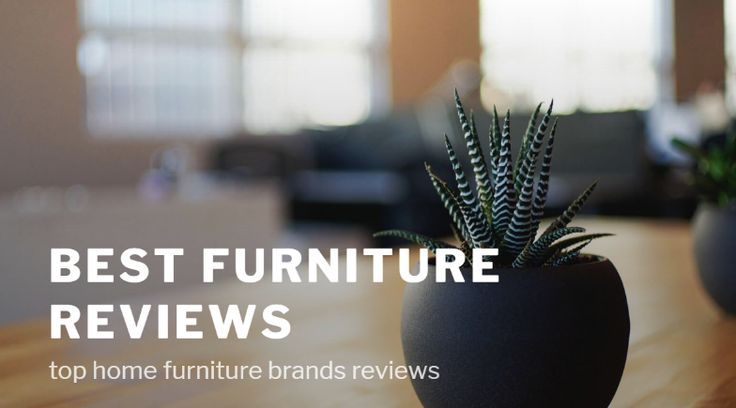 Best Furniture Reviews & top home furniture brands reviews