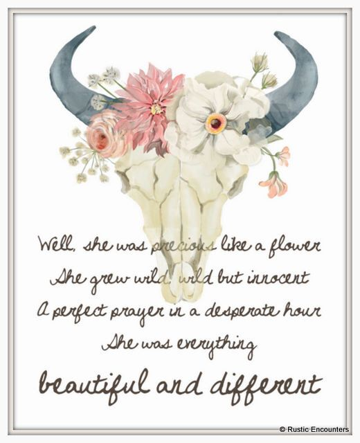 Floral Bull Skull Print - Keith Urban, Stupid Boy lyrics. Wild child. Innocent. Baby girl. Beautiful and different. (8x10) by RusticEncounters on Etsy https://www.etsy.com/listing/267369028/floral-bull-skull-print-keith-urban