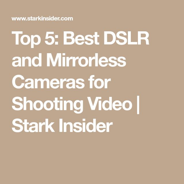 Top 5: Best DSLR and Mirrorless Cameras for Shooting Video | Stark Insider