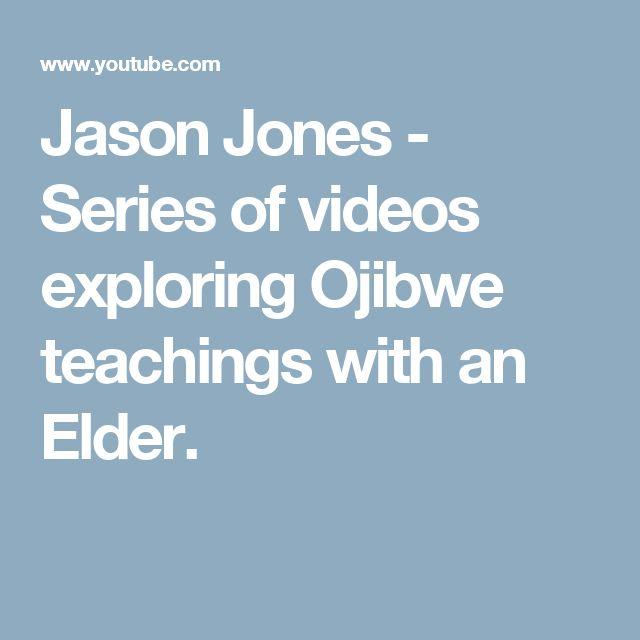 Jason Jones - Series of videos exploring Ojibwe teachings with an Elder.