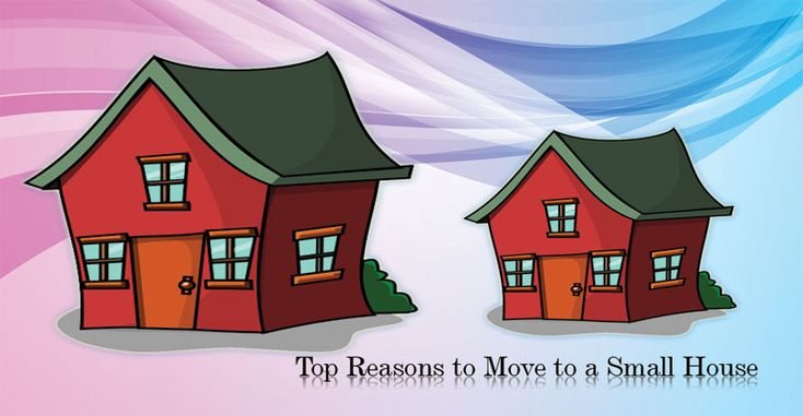 Top Reasons to Move to a Small House