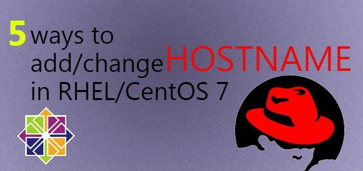 5 ways to add or change hostname in RHEL/CentOS 7