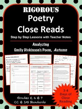 Having trouble teaching your students how to read complex text? Need help analyzing poetry? This product comes with step-by-step lesson plans and detailed teacher notes. Included: - Close Read Part 1 (Detailed First & Second Reads w/ teacher notes) - Close Read Part 2 (Third Read-Line by line analysis of the poem) - Close Read Part 3 (Fourth Read-Discovering Figurative Language) - Poem - Autumn, Emily Dickinson - Student Thinking Sheets (Two pages of Student Reading Tasks) - ...