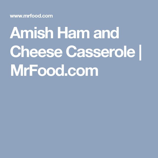 Amish Ham and Cheese Casserole | MrFood.com
