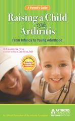 If your child has been diagnosed with a form of juvenile arthritis, you undoubtedly have all kinds of questions. The editors of the newsletter Kids Get Arthritis Too have written this book with you in mind. Raising A Child With Arthritis: A Parent's Guide explains the various types of juvenile arthritis, as well as treatment.
