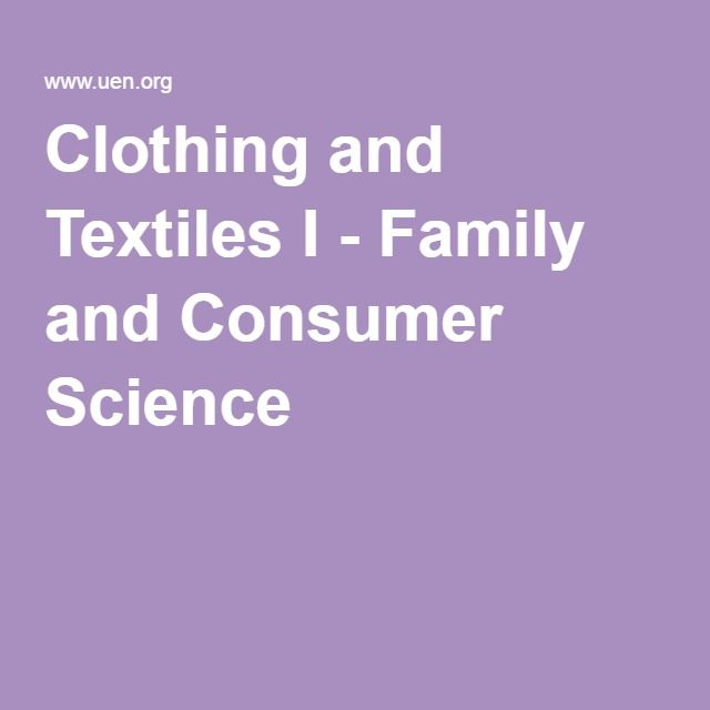 Clothing and Textiles I - Family and Consumer Science