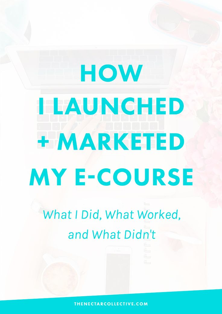 How I Launched and Marketed My E-Course: What I Did, What Worked and What Didn't