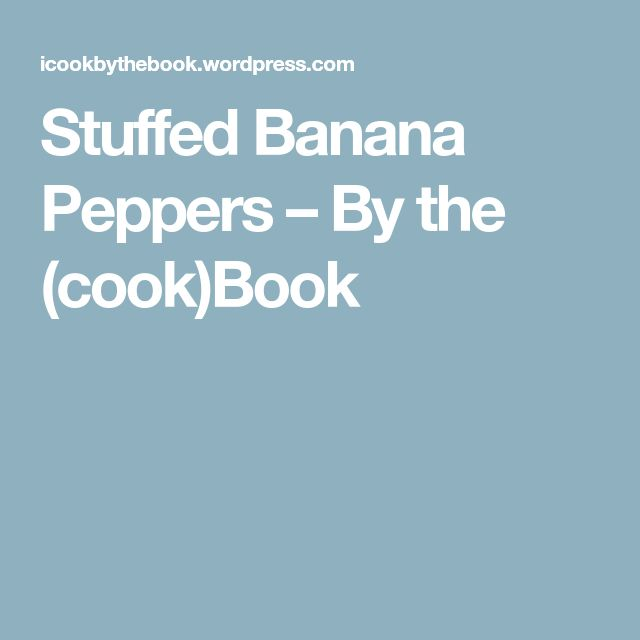 Stuffed Banana Peppers – By the (cook)Book