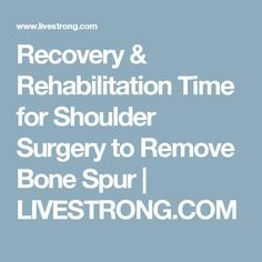Recovery & Rehabilitation Time for Shoulder Surgery to Remove Bone Spur | LIVESTRONG.COM