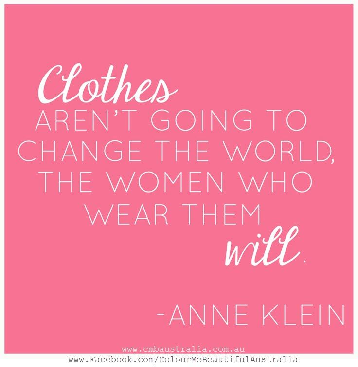 Clothes aren't going to change the world, the woman who wear them will. - Anne Klein: