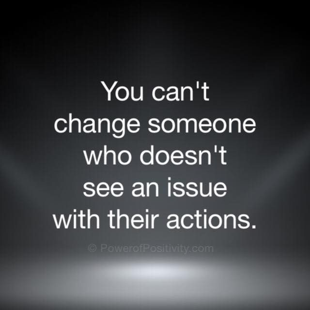 #affirmations http://www.positivewordsthatstartwith.com/ You can't change someone who doesn't see an issue with their actions. #inspirational