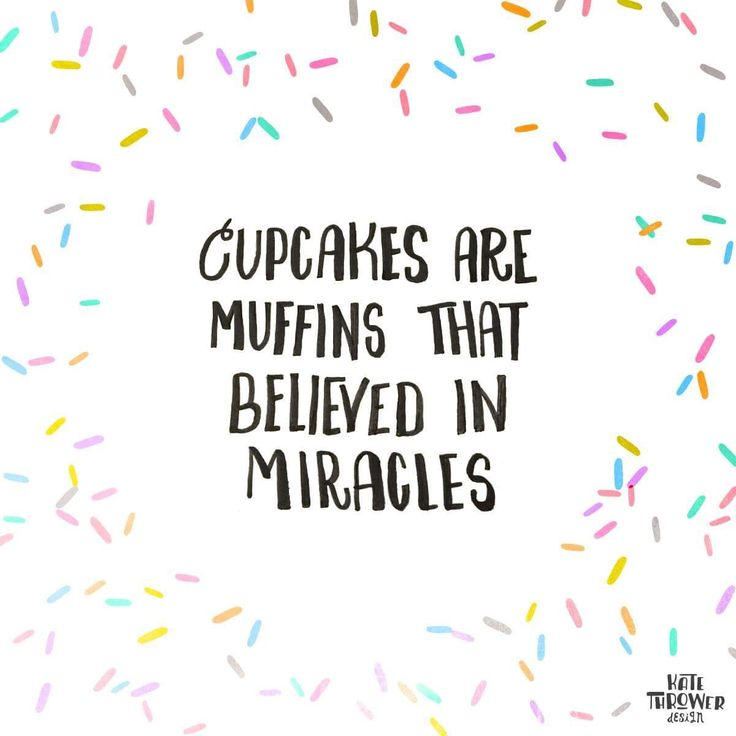 Cupcakes are muffins that believed in miracles ❤️