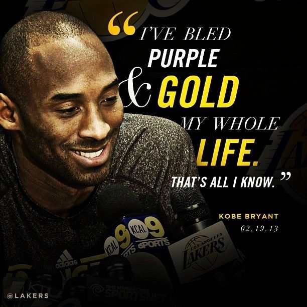 Awesome Quote!  Kobe Bryant - LA Lakers The Lakers are all I've ever known thanks to my dad.