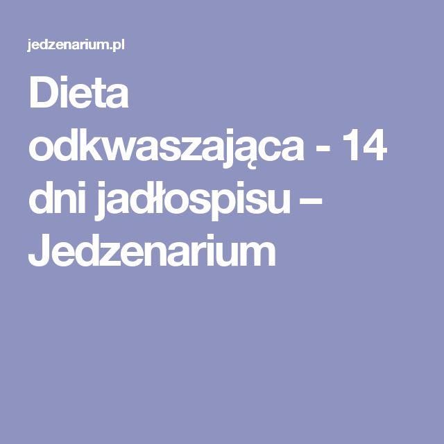 Dieta odkwaszająca - 14 dni jadłospisu – Jedzenarium
