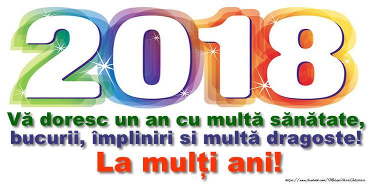 Vă doresc un an 2018 cu multă sănătate, bucurii, împliniri si multă dragoste! La mulți ani!