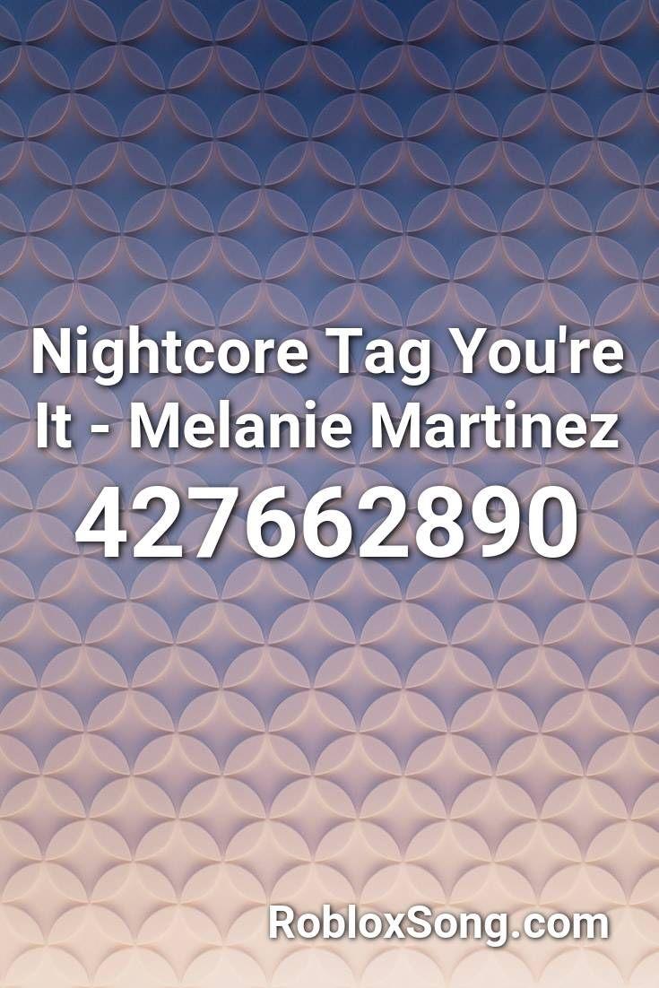 Nightcore Tag You Re It Melanie Martinez Roblox Id Roblox