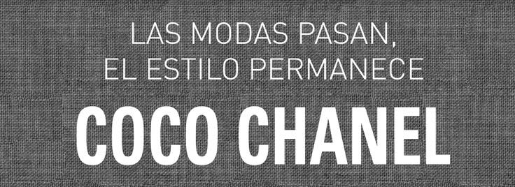 """""""Las modas pasan, el estilo permanece"""" - Coco Chanel"""