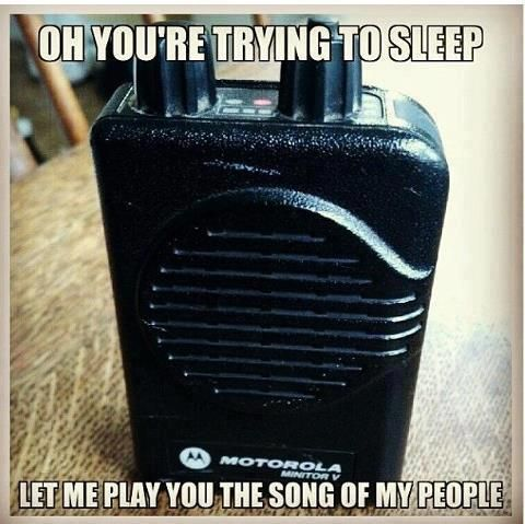 I would like to smash every single pager and scanner in my house.. I use it as a threat when the tones go off.