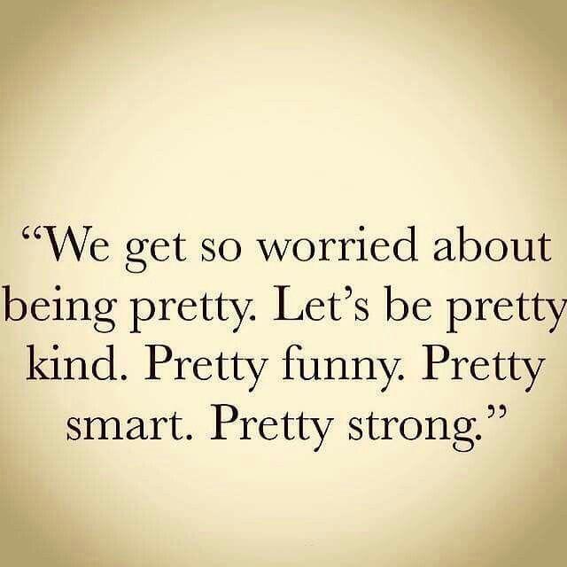 Pretty Kind Pretty Funny Pretty Smart And Pretty Strong