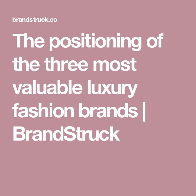 The positioning of the three most valuable luxury fashion brands | BrandStruck
