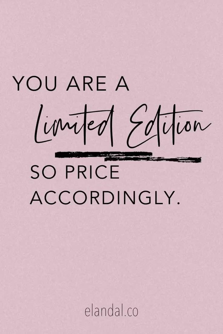 You Are A Limited Edition So Price Accordingly Boss Babe Inspiration Accordingly Edition Inspiration Limit Value Quotes Inspirstional Quotes Work Quotes How to price addition