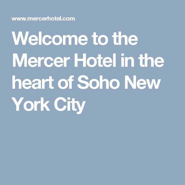 Welcome to the Mercer Hotel in the heart of Soho New York City