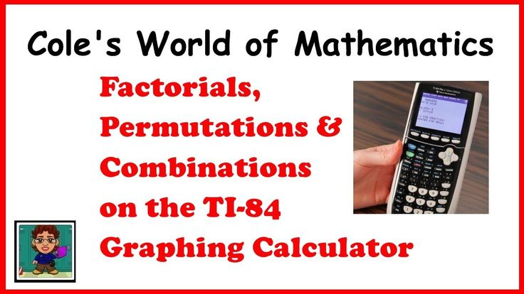 Factorials permutations and combinations on the ti84