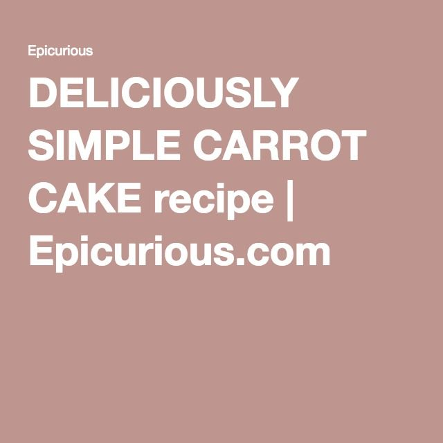DELICIOUSLY SIMPLE CARROT CAKE recipe | Epicurious.com