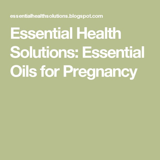 Essential Health Solutions: Essential Oils for Pregnancy
