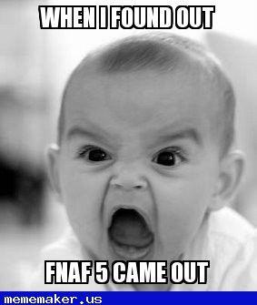 New Meme in http://mememaker.us: Fnaf 5!