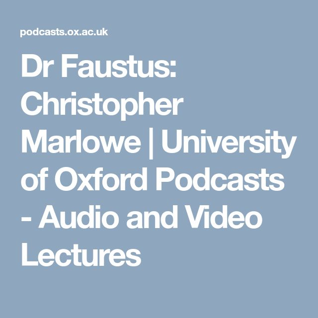 Dr Faustus: Christopher Marlowe   University of Oxford Podcasts - Audio and Video Lectures