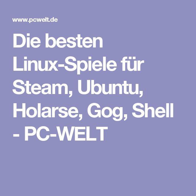 Die besten Linux-Spiele für Steam, Ubuntu, Holarse, Gog, Shell - PC-WELT