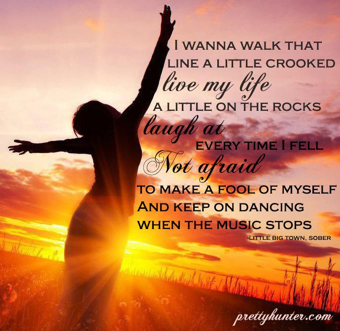 Yes, this! Taken from lyrics of Little Big Town's song 'Sober'