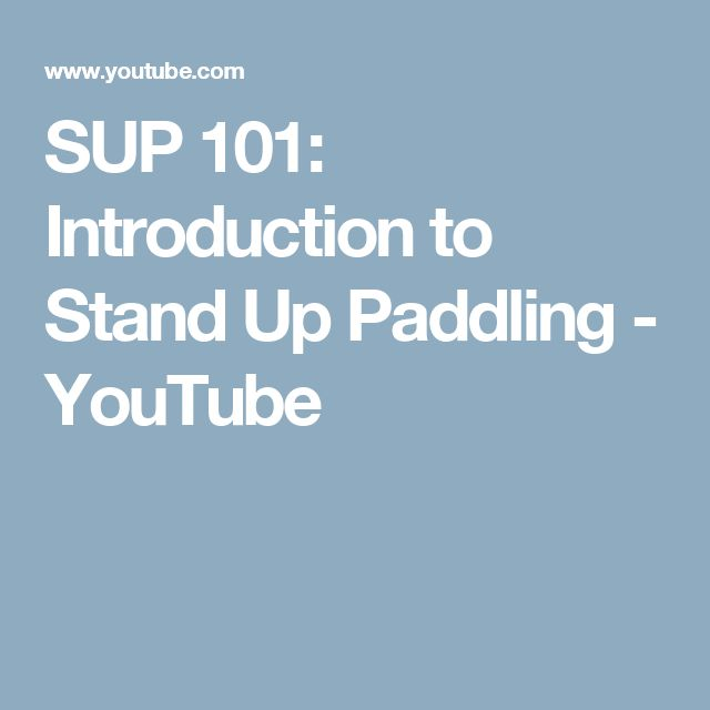SUP 101: Introduction to Stand Up Paddling - YouTube