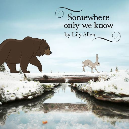 Lily Allen - Somewhere Only We Know. I love this version and the animation is gorgeous!