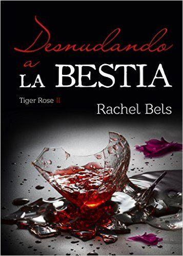 Desnudando a La Bestia: Tiger Rose II eBook: Rachel Bels, Alexia Jorques, Isaías Valle: Amazon.es: Tienda Kindle