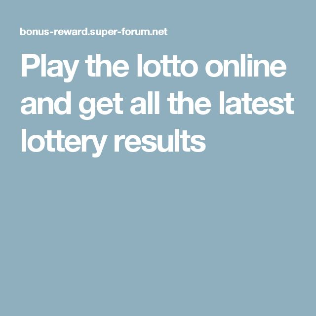 Play the lotto online and get all the latest lottery results