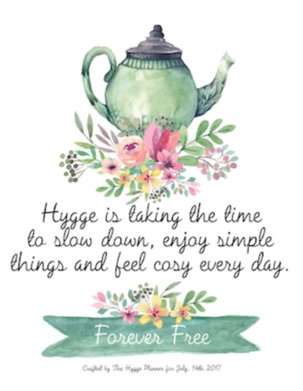 Begin your hygge journey with a cup of tea, the birds in the garden and the time to slow down. Hygge| Poster| Hyggelig quote| The Hygge Planner shares a quote about hygge and slow life