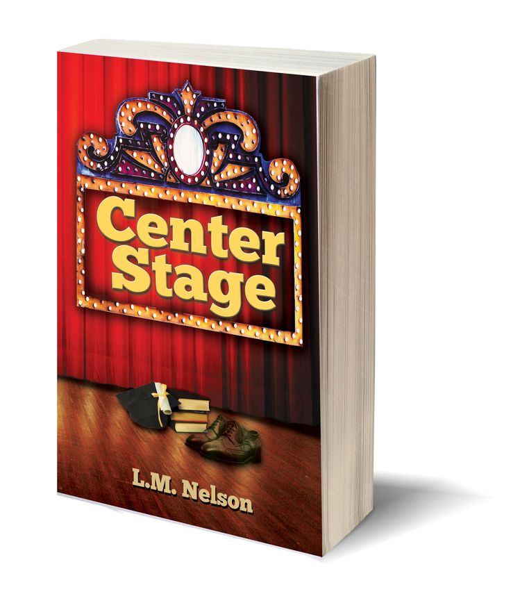 Center Stage by L.M. Nelson. Dreams can be achieved if you're not afraid to step out from behind the curtain and stand center stage.