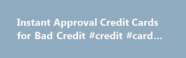 Instant Approval Credit Cards for Bad Credit #credit #card #types http://credit.remmont.com/instant-approval-credit-cards-for-bad-credit-credit-card-types/  #credit cards for bad credit instant approval # Instant Approval Credit Cards for Bad Credit How does the approval process Read More...The post Instant Approval Credit Cards for Bad Credit #credit #card #types appeared first on Credit.