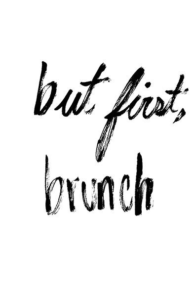But first, brunch. Always and forever the most important meal of the week!