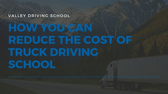 Blog: How You Can Reduce the Cost of Truck Driving School #trucklife #savemoney #valleydrivingschool