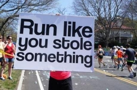 "unless you're cheering on someone sprinting 100m, this needs to say ""Run like you stole something and have to make it all the way to the border"""
