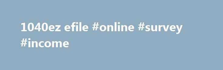 1040ez efile #online #survey #income http://income.nef2.com/1040ez-efile-online-survey-income/  #1040ez efile # Financial Calculators from Dinkytown.net U.S. 1040EZ Tax Form Calculator The 1040EZ is a simplified form used by the IRS for income taxpayers that do not require the complexity of the full 1040 tax form. Simply select your tax filing status and enter a few other details to estimate your total taxes. Based on your projected withholdings for the year, we then show you your refund or…
