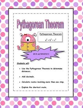 This is a great activity for students learning the Pythagorean Theorem.  Students will use the Pythagorean Theorem to calculate distances.  In addition, students will add decimals to calculate routes involving more than one stop.  Lastly, students will explain the shortest route.
