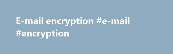 E-mail encryption #e-mail #encryption http://invest.nef2.com/e-mail-encryption-e-mail-encryption/  # Email – Security/Encryption Container Digital credentials are available for all current KU faculty, staff, and student staff. KU uses DigiCert certificates for email signing and encryption. Because the DigiCert root is widely distributed, you can digitally sign email to anyone—on or off campus—with no special setup required by the recipient. Note: If you currently have KU encryption…