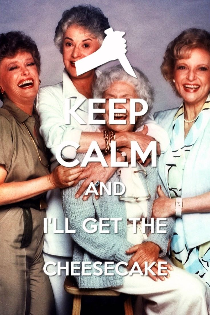 Keep Calm & Watch The Golden Girls~ I want this to be @Megan Ward Handlon and @Crissa Nelson Snyder, because I love you guys